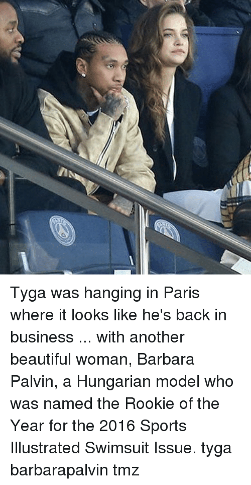 Beautiful, Memes, and Sports: Tyga was hanging in Paris where it looks like he's back in business ... with another beautiful woman, Barbara Palvin, a Hungarian model who was named the Rookie of the Year for the 2016 Sports Illustrated Swimsuit Issue. tyga barbarapalvin tmz