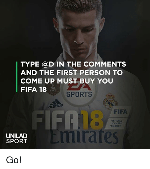 ais: TYPE @D IN THE COMMENTS  AND THE FIRST PERSON TO  COME UP MUST BUY YOU  FIFA 18  FIFA  SPORTS  ais  FIFA  FIFA  18  mirates  OFFICIAL  LICENSED  PRODUCT  UNILAD  SPORT Go!