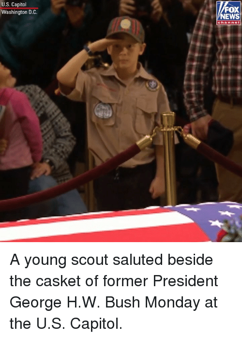 scout: U.S. Capitol  Washington D.C.  FOX  NEWS  chan nel A young scout saluted beside the casket of former President George H.W. Bush Monday at the U.S. Capitol.