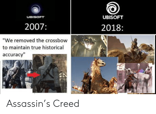 "True, Ubisoft, and Creed: UBISOFT  UBISOFT  2007:  2018:  ""We removed the crossbow  to maintain true historical  accuracy"" Assassin's Creed"