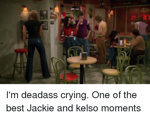Jackie, Kelso, and  One of the Best: uihiiilli I'm deadass crying. One of the best Jackie and kelso moments