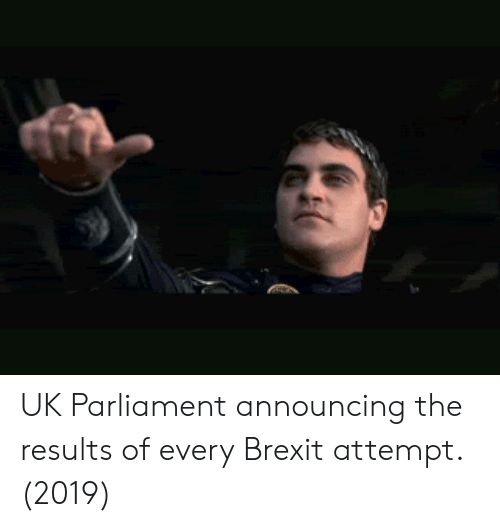 Brexit, Parliament, and Uk Parliament: UK Parliament announcing the results of every Brexit attempt. (2019)