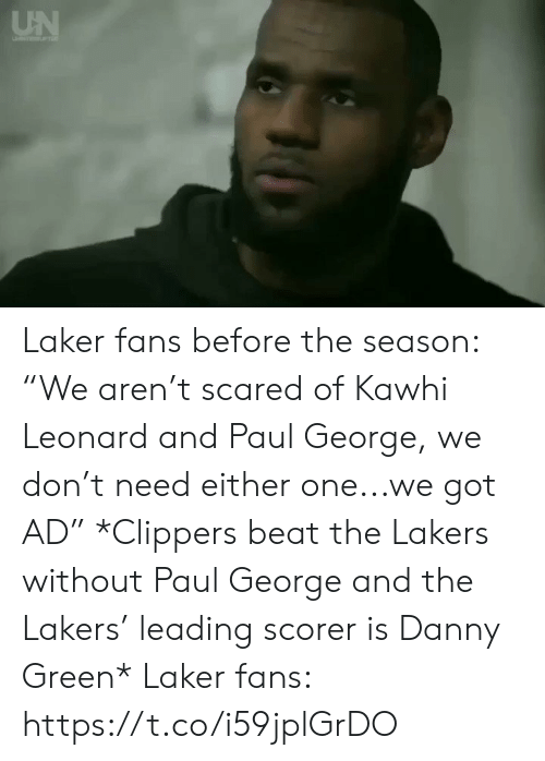 """kawhi: UN Laker fans before the season: """"We aren't scared of Kawhi Leonard and Paul George, we don't need either one...we got AD""""  *Clippers beat the Lakers without Paul George and the Lakers' leading scorer is Danny Green*   Laker fans: https://t.co/i59jplGrDO"""