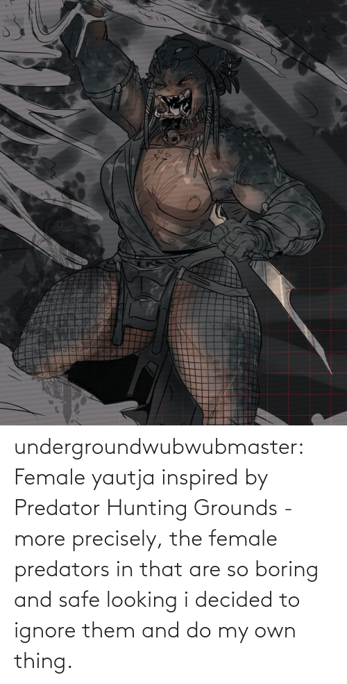 female: undergroundwubwubmaster:  Female yautja inspired by Predator Hunting Grounds - more precisely, the female predators in that are so boring and safe looking i decided to ignore them and do my own thing.