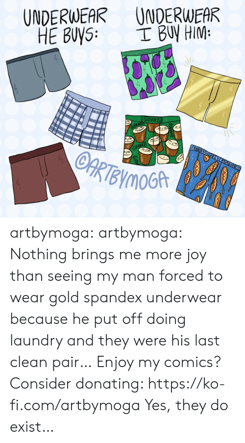 Doing Laundry: UNDERWEAR UNDERWEAR  0 artbymoga:  artbymoga:  Nothing brings me more joy than seeing my man forced to wear gold spandex underwear because he put off doing laundry and they were his last clean pair…  Enjoy my comics? Consider donating: https://ko-fi.com/artbymoga  Yes, they do exist…