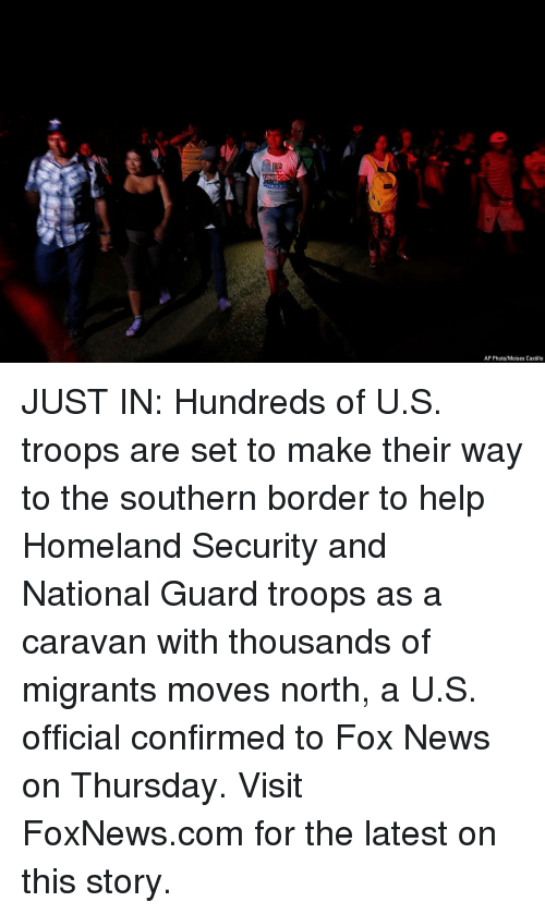 Foxnews: UNIDO  ORAZO  AP Photo/Moises Castillo JUST IN: Hundreds of U.S. troops are set to make their way to the southern border to help Homeland Security and National Guard troops as a caravan with thousands of migrants moves north, a U.S. official confirmed to Fox News on Thursday. Visit FoxNews.com for the latest on this story.