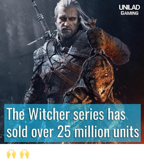 Witchers: UNILAD  GAMING  The Witcher series has  sold over 25 million units 🙌 🙌