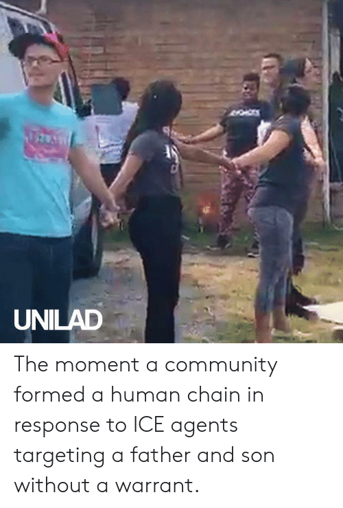 In Response: UNILAD The moment a community formed a human chain in response to ICE agents targeting a father and son without a warrant.