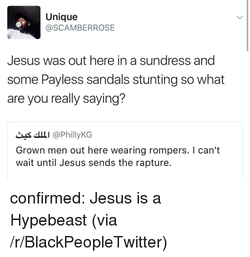 stunting: Unique  @SCAMBERROSE  Jesus was out here in a sundress and  some Payless sandals stunting so what  are you really saying?  čas'.щі @PhillyKG  Grown men out here wearing rompers. I can't  wait until Jesus sends the rapture. <p>confirmed: Jesus is a Hypebeast (via /r/BlackPeopleTwitter)</p>