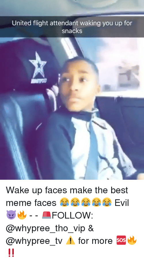meme faces: United flight attendant waking you up for  snacks Wake up faces make the best meme faces 😂😂😂😂😂 Evil 😈🔥 - - 🚨FOLLOW: @whypree_tho_vip & @whypree_tv ⚠️ for more 🆘🔥‼️