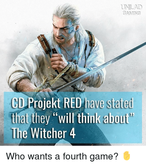 """Witchers: UNLAD  GAMING  CD Projekt RED have stated  that they """"will think about'  The Witcher 4 Who wants a fourth game? ✋"""