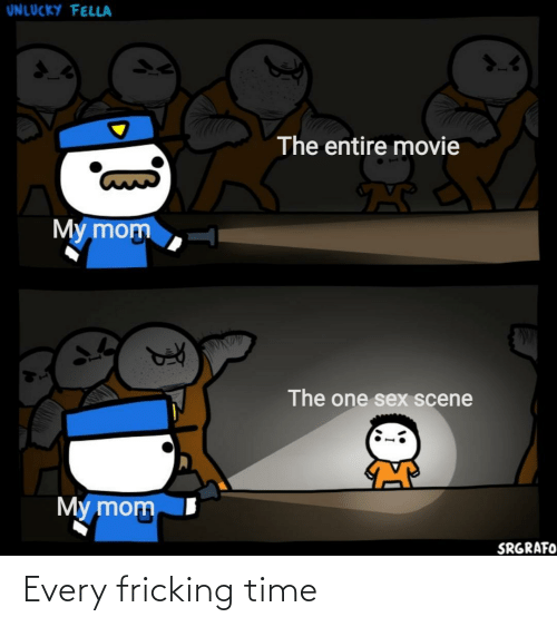 Movie: UNLUCKY FELLA  The entire movie  My mom  The one sex scene  My mom  SRGRAFO Every fricking time