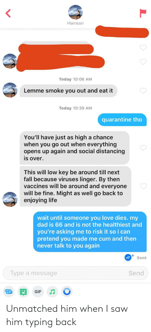 Saw: Unmatched him when I saw him typing back