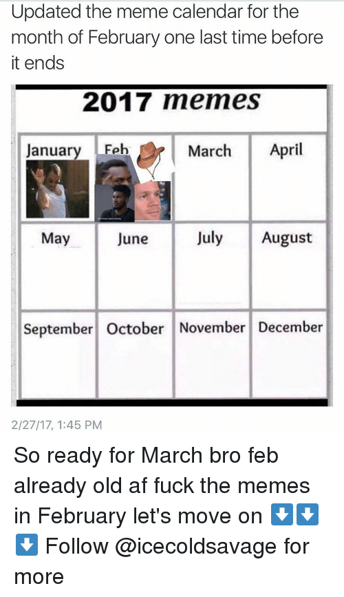 Meme Calendar: Updated the meme calendar for the  month of February one last time before  it ends  2017 memes  January Feb  March  April  July August  May  June  September October November December  2/27/17, 1:45 PM So ready for March bro feb already old af fuck the memes in February let's move on ⬇️⬇️⬇️ Follow @icecoldsavage for more