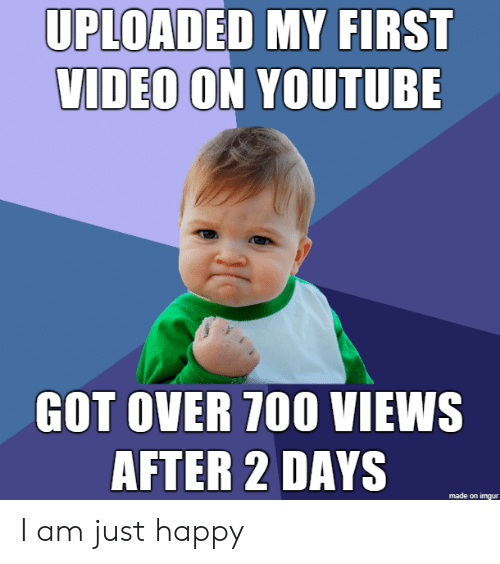 youtube.com: UPLOADED MY FIRST  VIDEO ON YOUTUBE  GOT OVER 700 VIEWS  AFTER 2 DAYS  made on imgur I am just happy