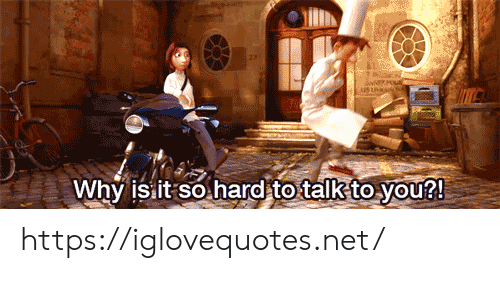 Net, Why, and You: us UNKe  Why is it so hard to talk to you?! https://iglovequotes.net/