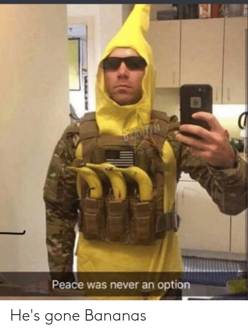 Never, Peace, and Gone: USANTEM  Peace was never an option He's gone Bananas