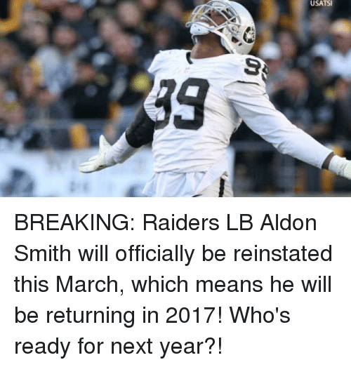 reinstation: USATSI BREAKING: Raiders LB Aldon Smith will officially be reinstated this March, which means he will be returning in 2017! Who's ready for next year?!