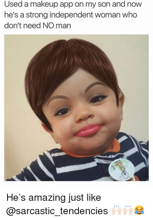 Funny, Makeup, and Amazing: Used a makeup app on my son and now  he's a strong independent woman who  don't need NO man He's amazing just like @sarcastic_tendencies 🙌🏻🙌🏻😂