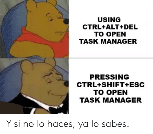 Open, Alt, and Manager: USING  CTRL+ALT+DEL  TO OPEN  TASK MANAGER  PRESSING  CTRL+SHIFT+ESC  TO OPEN  TASK MANAGER Y si no lo haces, ya lo sabes.