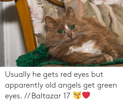 Usually He Gets Red Eyes but Apparently Old Angels Get Green