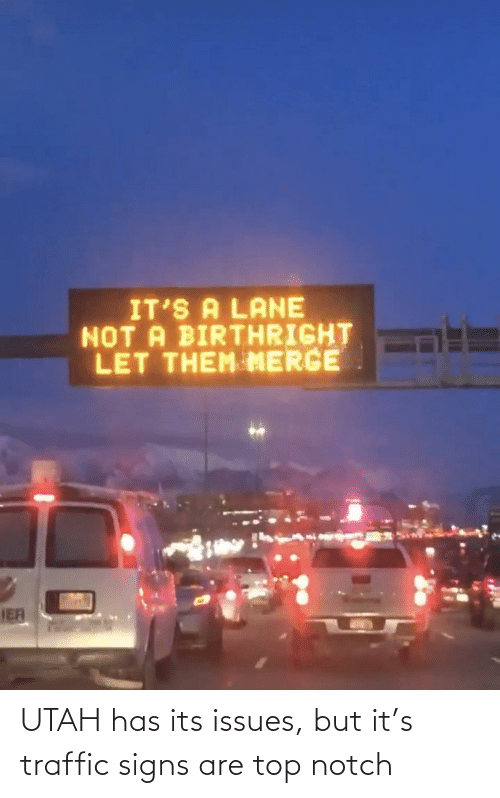 Its: UTAH has its issues, but it's traffic signs are top notch