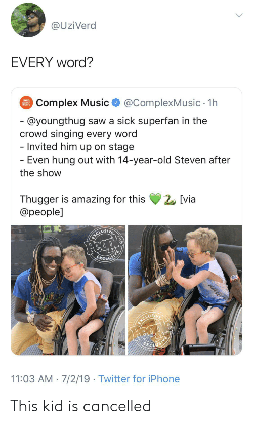 Complex, Iphone, and Music: @UziVerd  EVERY word?  COMPLEX  Complex Music  MUSIC  @ComplexMusic 1h  - @youngthug saw a sick superfan in the  crowd singing every word  - Invited him up on stage  - Even hung out with 14-year-old Steven after  the show  Thugger is amazing for this  @people]  [via  ICLUSIVE  Feap  EICLUSING  EXCLUSI  11:03 AM 7/2/19 Twitter for iPhone  WAVER This kid is cancelled