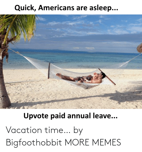 Vacation: Vacation time… by Bigfoothobbit MORE MEMES