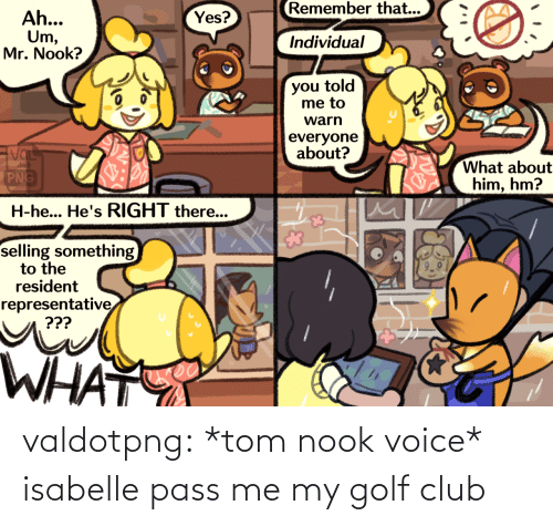 pass: valdotpng:  *tom nook voice* isabelle pass me my golf club