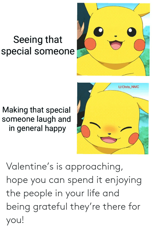 Hope: Valentine's is approaching, hope you can spend it enjoying the people in your life and being grateful they're there for you!