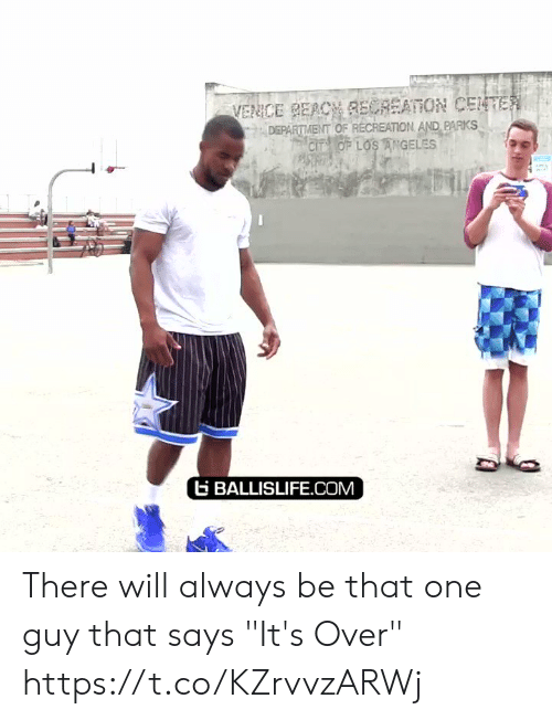 """Parks: VENCE BEACH RECREATION CENTER  DEPARTMENT OF RECREATION AND PARKS  CIT OF LOS ANGELES  BALLISLIFE.COM There will always be that one guy that says """"It's Over"""" https://t.co/KZrvvzARWj"""