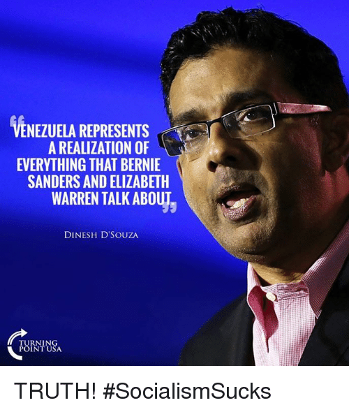 Bernie Sanders: VENEZUELA REPRESENTS  A REALIZATION OF  EVERYTHING THAT BERNIE  SANDERS AND ELIZABETH  WARREN TALK ABOUT  DINESH D'SOUZA  TURNING  POINT USA TRUTH! #SocialismSucks