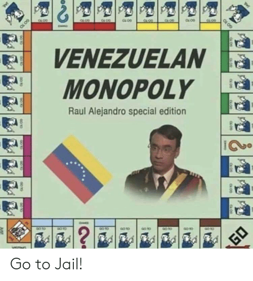Monopoly: VENEZUELAN  MONOPOLY  Raul Alejandro special edition  90 10  ?  GO  JUST  GO 10  JAL Go to Jail!