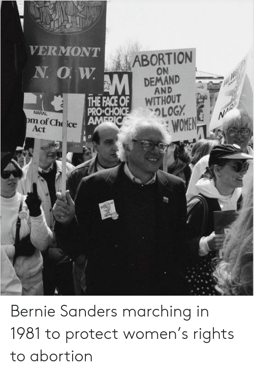 Bernie Sanders, Abortion, and Vermont: VERMONT  ABORTION  ON  DEMAND  AND  WITHOUT  OLOGY  N O W  Draide  THE FACE OF  PRO CHOICE  AMERIC  NARAL  om of Ch ice  Act  WOMEN Bernie Sanders marching in 1981 to protect women's rights to abortion