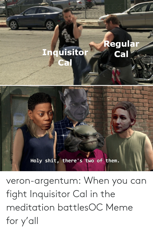 when you: veron-argentum:  When you can fight Inquisitor Cal in the meditation battlesOC Meme for y'all