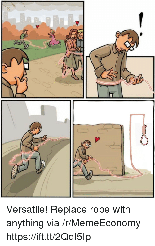 Via, Rope, and Versatile: Versatile! Replace rope with anything via /r/MemeEconomy https://ift.tt/2QdI5Ip