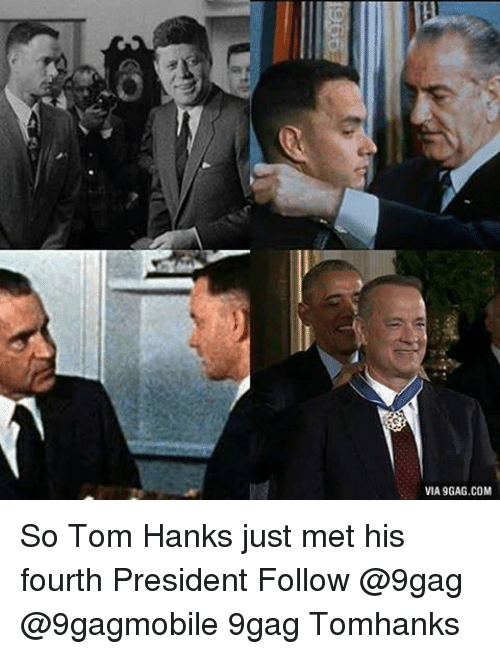 Tom Hank: VIA 9GAG.COM So Tom Hanks just met his fourth President Follow @9gag @9gagmobile 9gag Tomhanks
