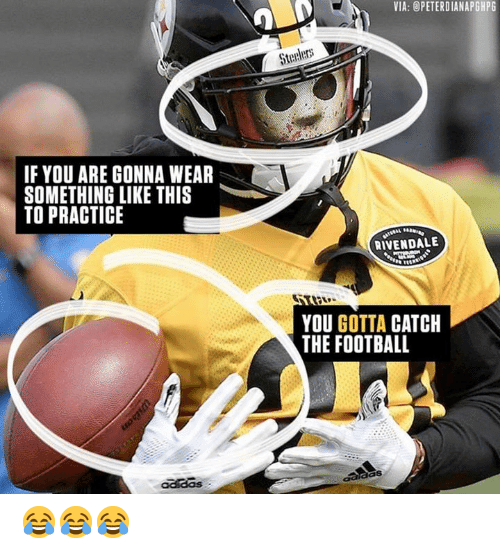 Football, Nfl, and Via: VIA: OPETERDIANAPGHPG  IF YOU ARE GONNA WEAR  SOMETHING LIKE THIS  TO PRACTICE  RIVENDALE  YOU GOTTA CATCH  THE FOOTBALL 😂😂😂