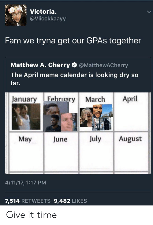Meme Calendar: Victoria.  @Viicckkaayy  Fam we tryna get our GPAs together  Matthew A. Cherry @MatthewACherry  The April meme calendar is looking dry so  far.  January Fehruary March April  May June July August  4/11/17, 1:17 PM  7,514 RETWEETS 9,482 LIKES Give it time