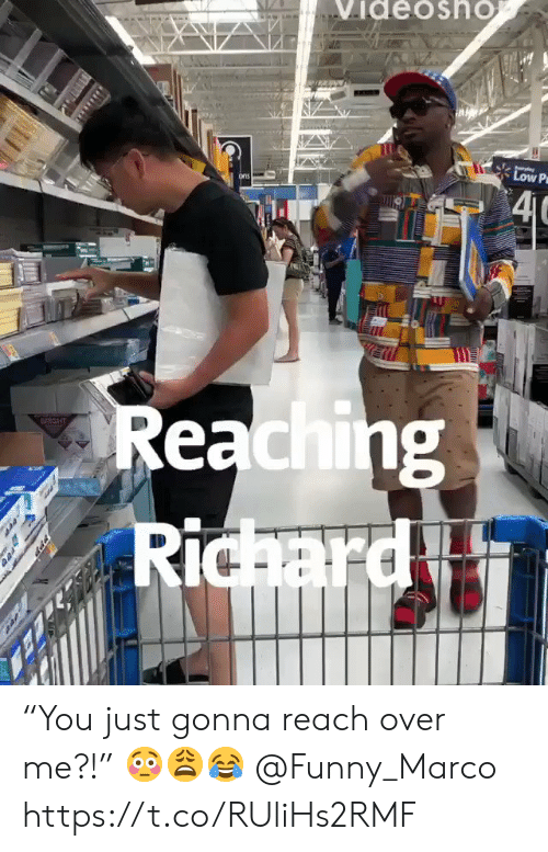 "Reaching: VideoshO  Low P  4C  ons  Reaching  Richard  BRIGHT  PPP ""You just gonna reach over me?!"" 😳😩😂 @Funny_Marco https://t.co/RUliHs2RMF"