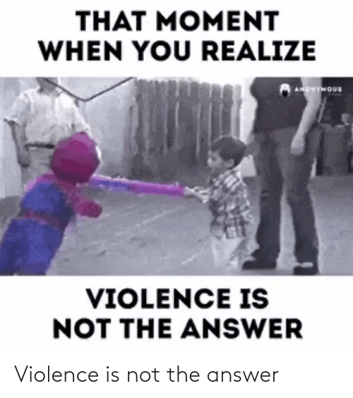 The Answer: Violence is not the answer