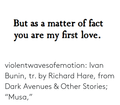"""Stories: violentwavesofemotion:  Ivan Bunin, tr. by Richard Hare, from Dark Avenues & Other Stories; """"Musa,"""""""