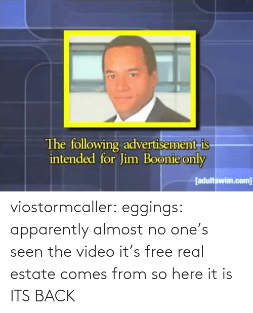 estate: viostormcaller: eggings: apparently almost no one's seen the video it's free real estate comes from so here it is  ITS BACK