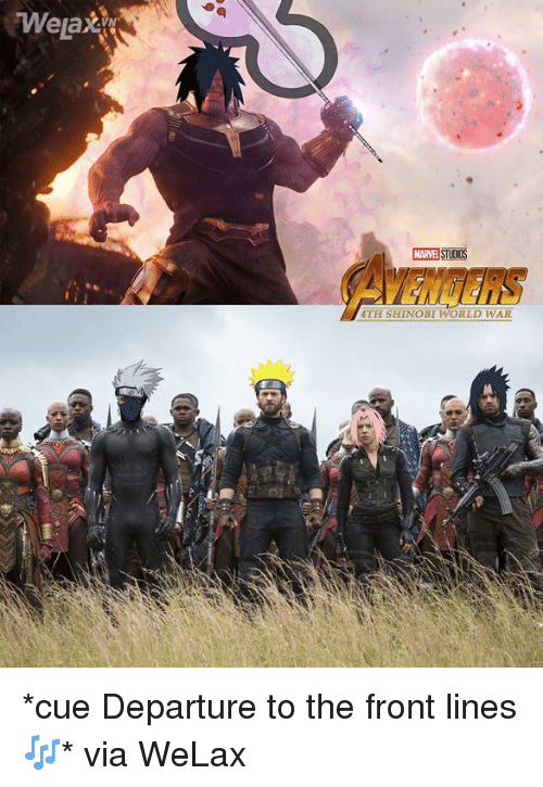 Dank, Avengers, and World: VN  AVENGERS  TH SHINOBI WORLD WAR *cue Departure to the front lines 🎶*  via WeLax