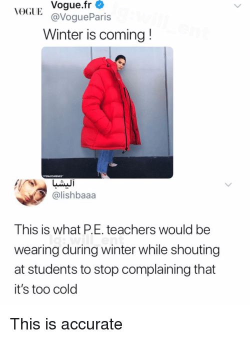 vogue: VOGUE Vogue.fr  @VogueParis  Winter is coming!  ITSMAYSMEMES  @lishbaaa  This is what P.E. teachers would be  wearing during winter while shouting  at students to stop complaining that  it's too cold This is accurate