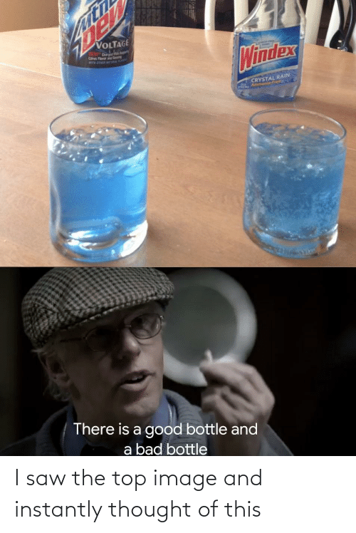 Dr: VOLTAGE  DEW Dr  Cs Flavor  M OTER TA  Windex  CRYSTAL RAIN  Ammonia-Free  There is a good bottle and  a bad bottle I saw the top image and instantly thought of this