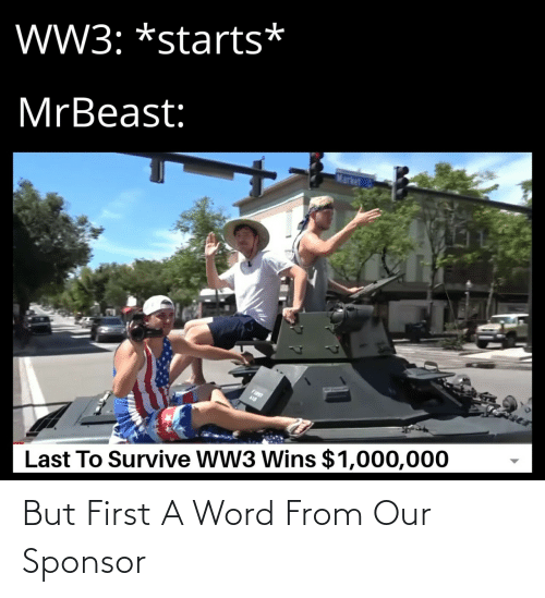 Starts: W3: *starts*  MrBeast:  Market  FIST  Last To Survive WW3 Wins $1,000,000 But First A Word From Our Sponsor