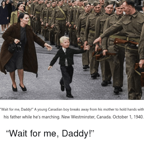 "wait for me: Wait for me, Daddy!"" A young Canadian boy breaks away from his mother to hold hands with  his father while he's marching. New Westminster, Canada. October 1, 1940. <p>&ldquo;Wait for me, Daddy!&rdquo;</p>"