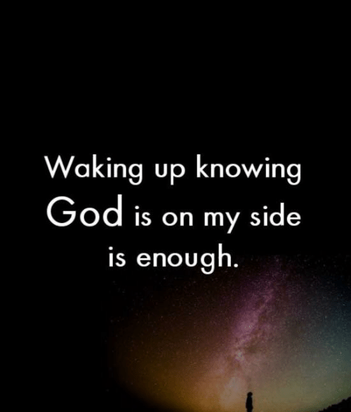 God, Memes, and 🤖: Waking up knowing  God is on my side  is enough.