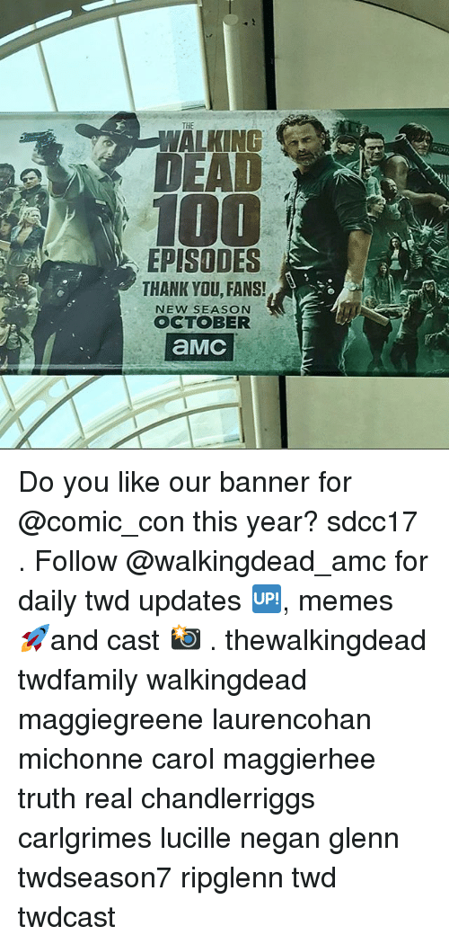 Carole: WALKING  100  EPISODES  THANK YDU, FANS!  NEW SEASON  OCTOBER Do you like our banner for @comic_con this year? sdcc17 . Follow @walkingdead_amc for daily twd updates 🆙, memes 🚀and cast 📸 . thewalkingdead twdfamily walkingdead maggiegreene laurencohan michonne carol maggierhee truth real chandlerriggs carlgrimes lucille negan glenn twdseason7 ripglenn twd twdcast